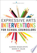 Expressive Arts Interventions For School Counselors Book