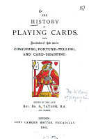 The History of Playing Cards, with Anecdotes of Their Use in Conjuring, Fortune-telling, and Card-sharping