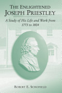 The Enlightened Joseph Priestley: A Study of His Life and ...