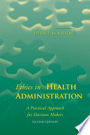Ethics In Health Administration A Practical Approach For Decision Makers