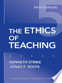 """""""The Ethics of Teaching, 5th Edition"""" by Kenneth Strike, Jonas F. Soltis"""