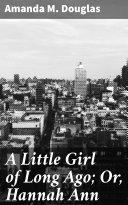 A Little Girl of Long Ago; Or, Hannah Ann Pdf/ePub eBook