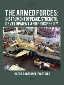 The Armed Forces: Instrument of Peace, Strength, Development and Prosperity [Pdf/ePub] eBook