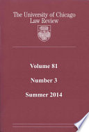 University of Chicago Law Review: Volume 81, Number 3 - Summer 2014