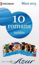 10 romans Azur inédits + 1 gratuit (no3565 à 3574 - mars 2015)