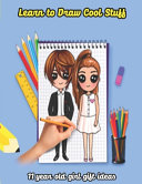 Learn To Draw Cool Stuff 11 Year Old Girl Gift Ideas Book