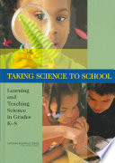 """Taking Science to School: Learning and Teaching Science in Grades K-8"" by National Research Council, Division of Behavioral and Social Sciences and Education, Center for Education, Board on Science Education, Committee on Science Learning, Kindergarten Through Eighth Grade, Andrew W. Shouse, Heidi A. Schweingruber, Richard A. Duschl"