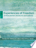 Experiences of Freedom in Postcolonial Literatures and Cultures Book PDF