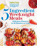 Southern Living What s for Supper  5 Ingredient Weeknight Meals