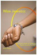 Wire Jewelry  Beginner s Guide on Creating Superb Jewelry Yourself