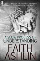 A Slow Process of Understanding