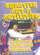 Creative Art Activities Crayons Chalk And Markers Book