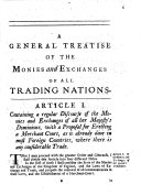 A General Treatise of Monies and Exchanges; in which those of all trading nations are particularly describ'd and consider'd ... To which is subjoyn'd, a General Discourse of the trade and commodities of most nations: with a more particular account of those of England ... By a Well-wisher to Trade. [The dedication is signed: A. J., i.e. Alexander Justice.]