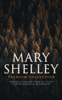 MARY SHELLEY Premium Collection  Novels   Short Stories  Plays  Travel Books   Biography