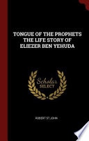 Tongue of the Prophets the Life Story of Eliezer Ben Yehuda