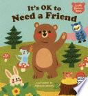 It s OK to Need a Friend