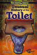 The Grimy  Gross Unusual History of the Toilet