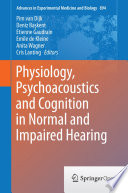 Physiology  Psychoacoustics and Cognition in Normal and Impaired Hearing