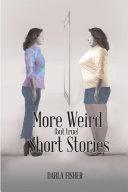 More Weird  but true  Short Stories