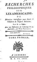 Recherches philosophiques sur les Américains, ou, Mémoires intéressantes pour servir à l'histoire de l'espece humaine