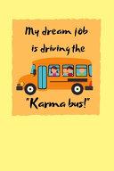 My Dream Job is Driving the  Karma Bus