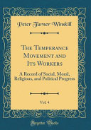 The Temperance Movement And Its Workers Vol 4