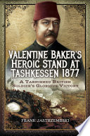 Valentine Baker s Heroic Stand At Tashkessen 1877