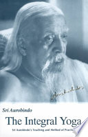 """The Integral Yoga: Sri Aurobindo's Teaching and Method of Practice"" by Sri Aurobindo"