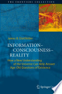 """Information—Consciousness—Reality: How a New Understanding of the Universe Can Help Answer Age-Old Questions of Existence"" by James B. Glattfelder"