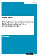 Unterschiede zweier Journalismuskulturen. Ein Vergleich der Pressearbeit in Deutschland und Italien
