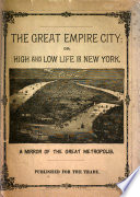 The Great Empire City: Or High and Low Life in New York