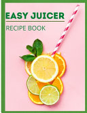 Easy Juicer Recipe Book Book