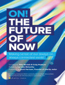 On! The Future of Now: Making Sense of Our Always On, Always Connected World