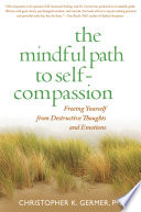 """The Mindful Path to Self-Compassion: Freeing Yourself from Destructive Thoughts and Emotions"" by Christopher Germer, Sharon Salzberg"