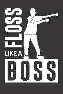 Floss Like a Boss