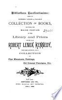 Bibliotheca Excellentissima  Being an Extremely Choice and Valuable Collection of Books  Including the Major Portion of the Library and Prints of the Late Robert Lenox Kennedy