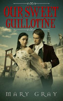 Our Sweet Guillotine