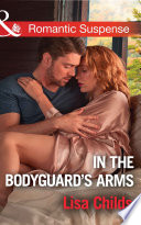 In The Bodyguard s Arms  Mills   Boon Romantic Suspense   Bachelor Bodyguards  Book 7