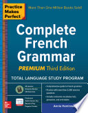 Practice Makes Perfect Complete French Grammar, Premium Third Edition