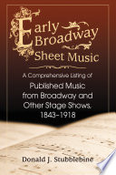 Early Broadway Sheet Music  : A Comprehensive Listing of Published Music from Broadway and Other Stage Shows, 1843–1918