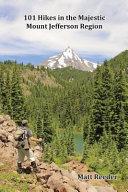 101 Hikes in the Majestic Mount Jefferson Region