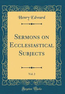 Sermons on Ecclesiastical Subjects  Vol  2  Classic Reprint
