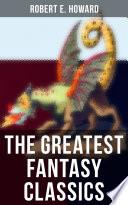 The Greatest Fantasy Classics Of Robert E Howard