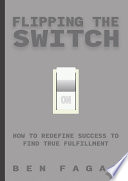 Flipping The Switch  How to Redefine Success to Find True Fulfillment