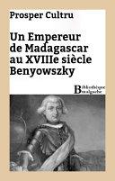 Un empereur de Madagascar au XVIIIe siècle : Benyowszky
