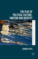 The Play of Political Culture, Emotion and Identity [Pdf/ePub] eBook