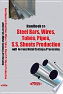 Handbook on Steel Bars, Wires, Tubes, Pipes, S.S. Sheets Production with Ferrous Metal Casting & Processing