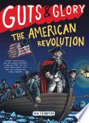 Guts   Glory  The American Revolution