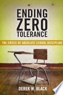 Ending Zero Tolerance  : The Crisis of Absolute School Discipline
