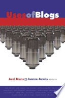"""""""Uses of Blogs"""" by Axel Bruns, Bruns Axel/Jacobs Joanne, Joanne Jacobs"""